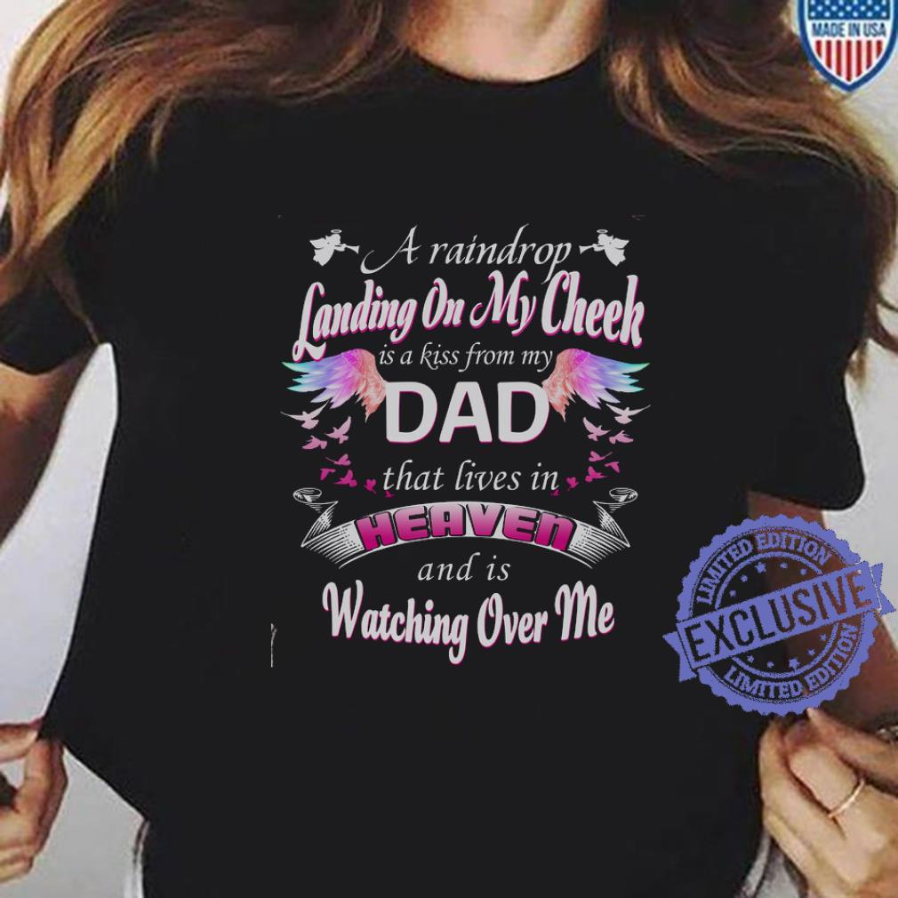 A raindrop landing on my cheek is a kiss from my dad that lives in heaven and is watching over me shirt ladies tee