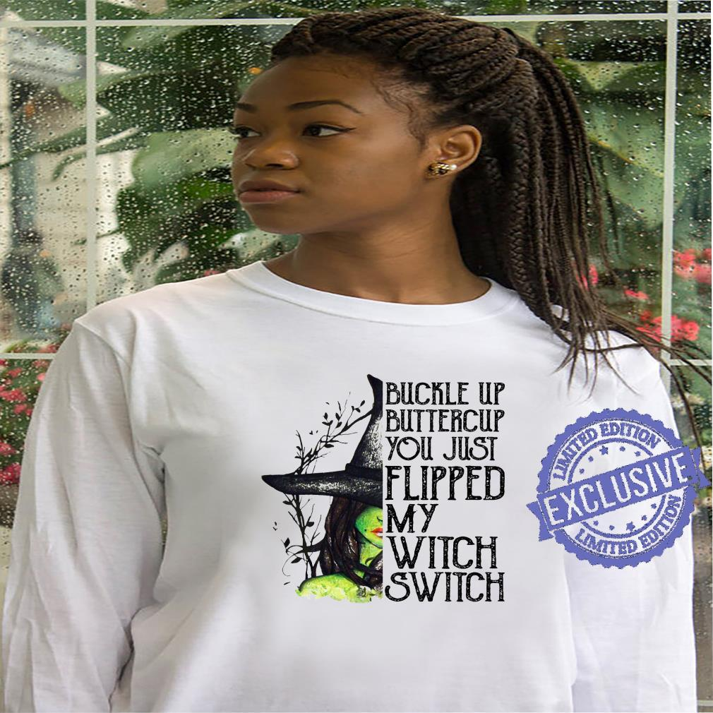 Buckle Up Buttercup You Just Flipped My Witch Switch shirt hoodie
