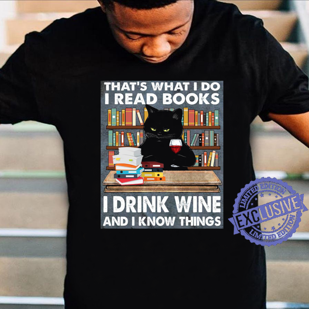 Cat That's what i do i read books i drink wine and i know things shirt