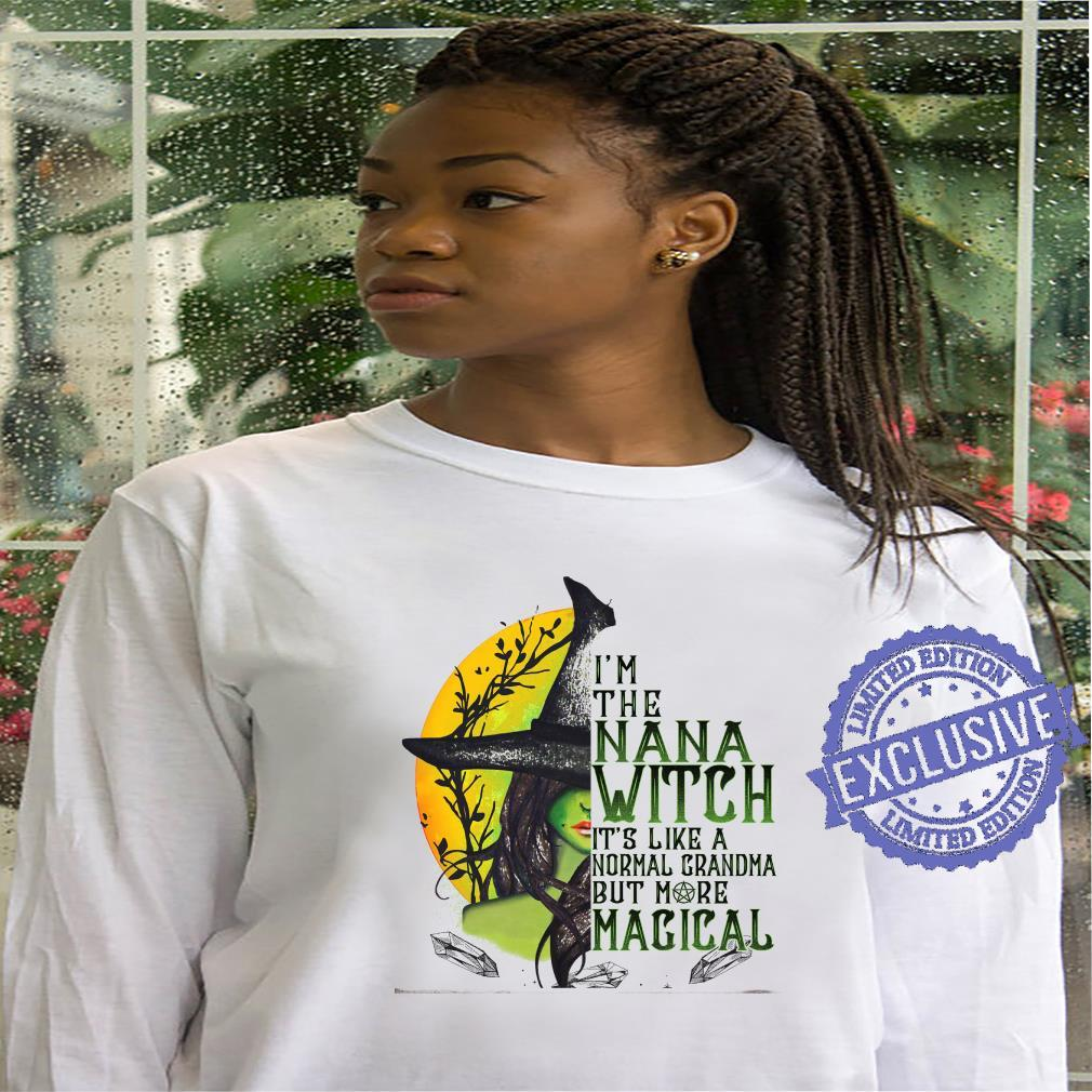 I'm the nanan witch it's like a normal grandma but more magical shirt hoodie