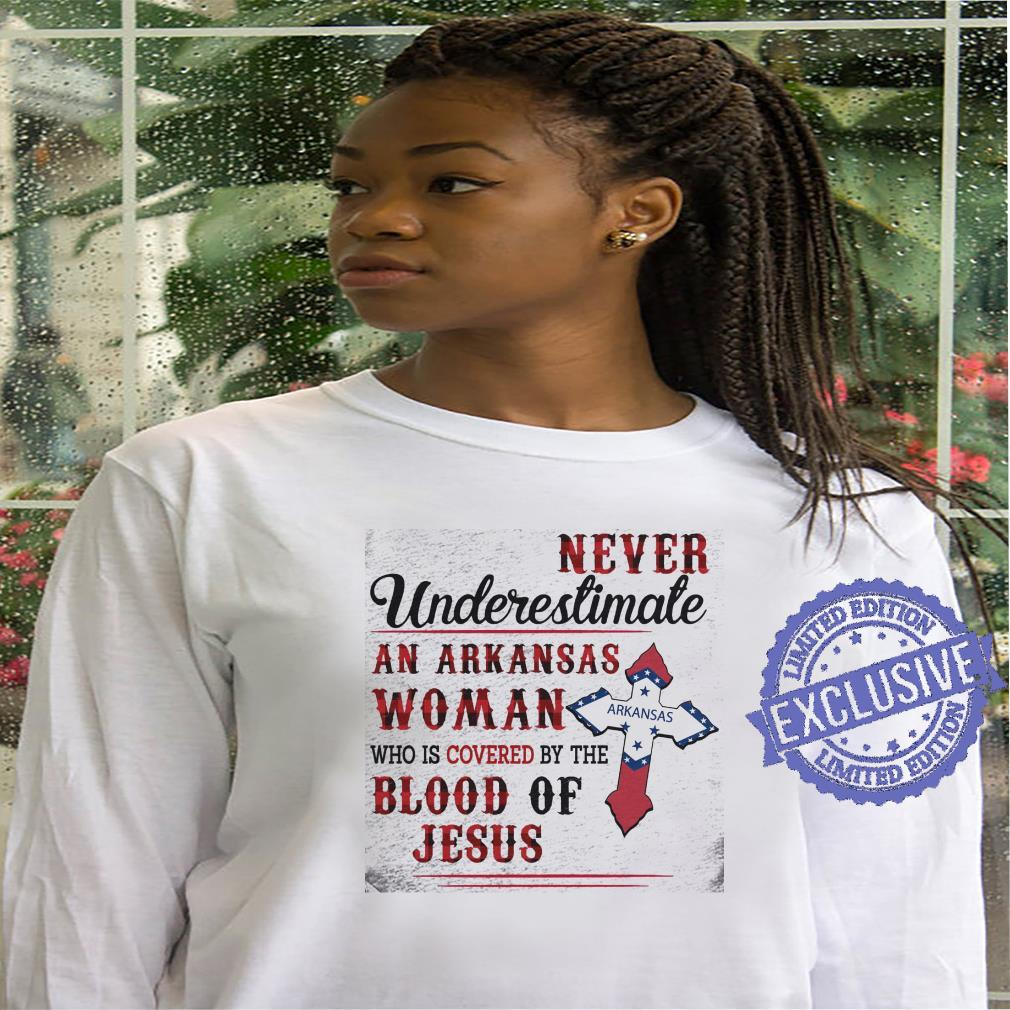 Never Underestimate An Arkansas Woman Who Is Covered By The Blood Of Jesus Arkansas shirt hoodie