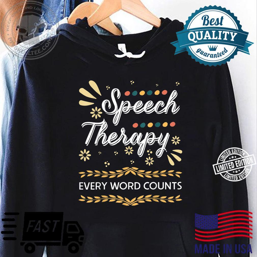 Speech Therapy Every Word Counter Pathologist Shirt hoodie