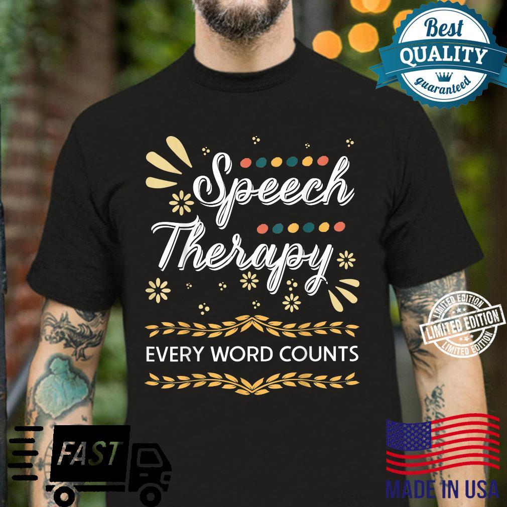 Speech Therapy Every Word Counter Pathologist Shirt