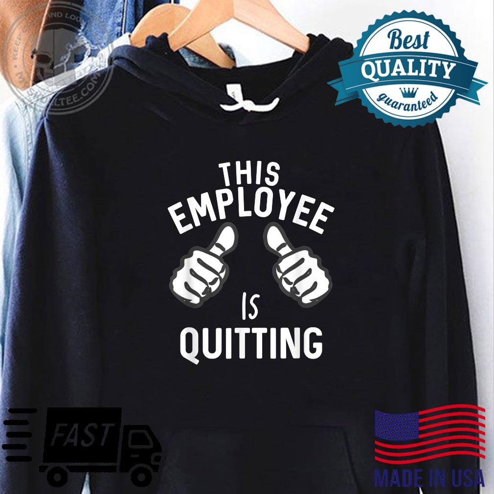 This Employee Is Quitting Work Stinks Great Worker Retire Shirt hoodie
