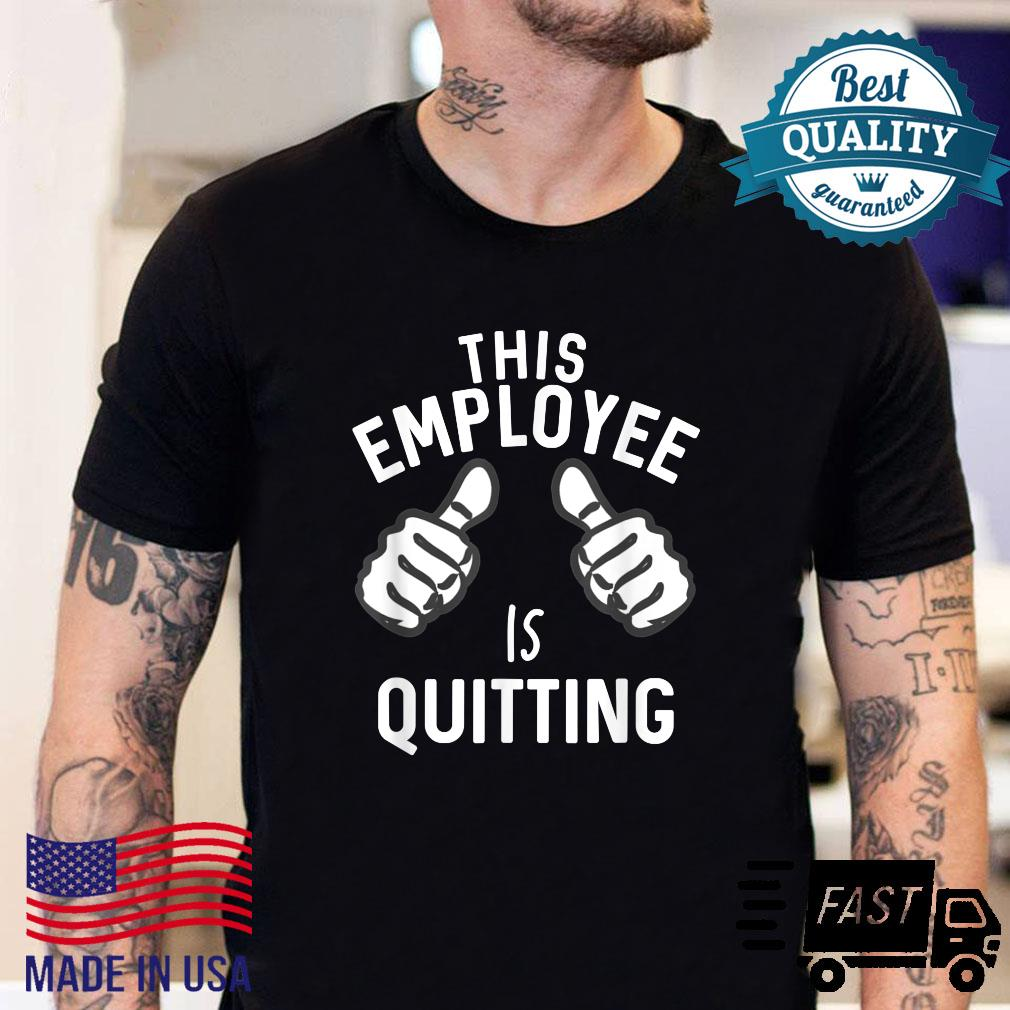 This Employee Is Quitting Work Stinks Great Worker Retire Shirt sweater
