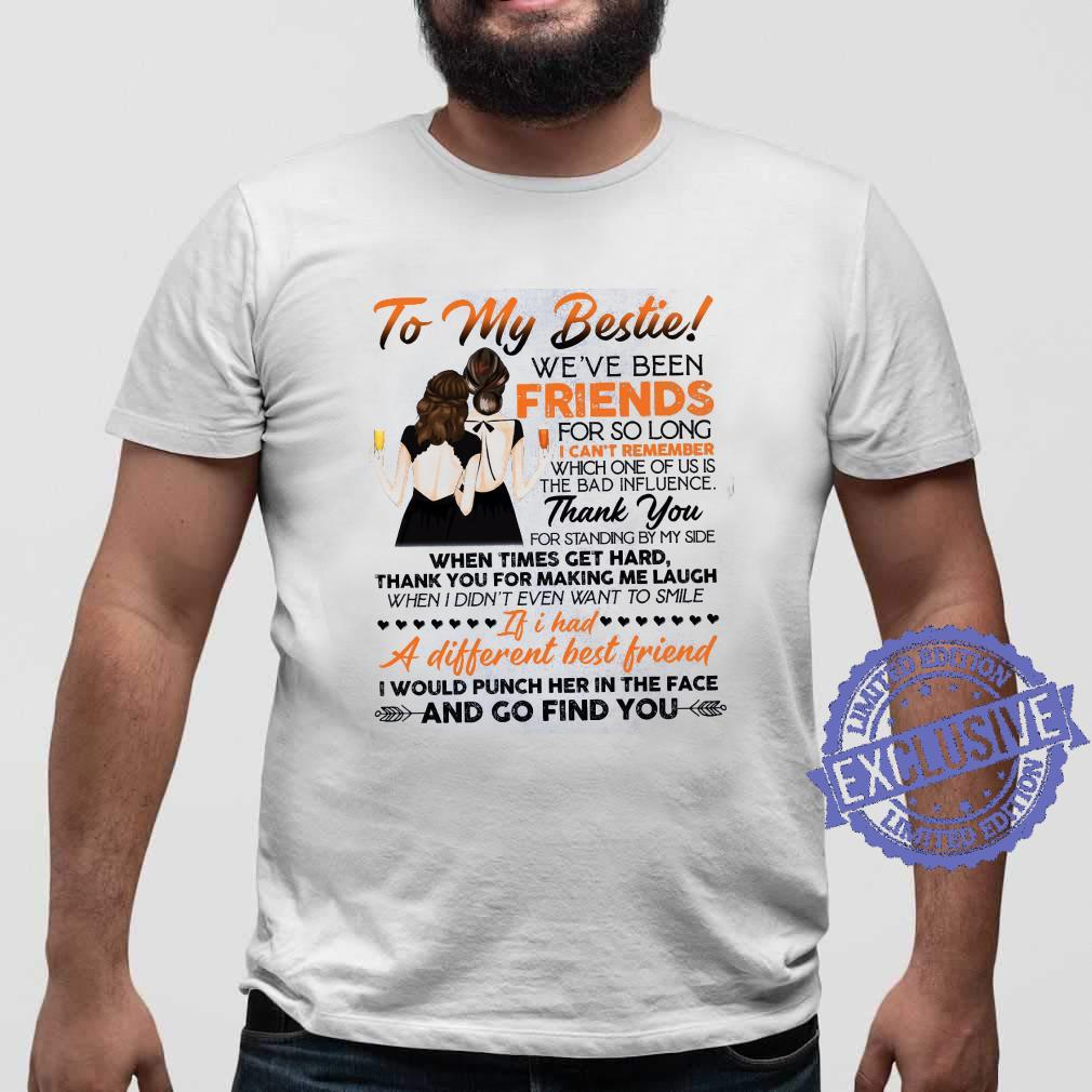 To My Bestie We've Been Friends For So Long I Can't Remember Which One Of Us Is The Bad Influence shirt sweater
