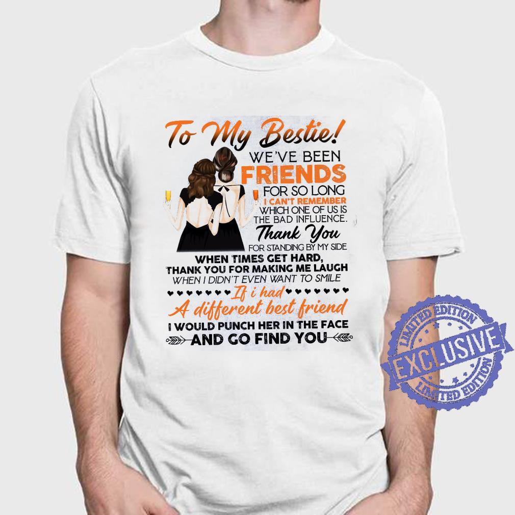 To My Bestie We've Been Friends For So Long I Can't Remember Which One Of Us Is The Bad Influence shirt